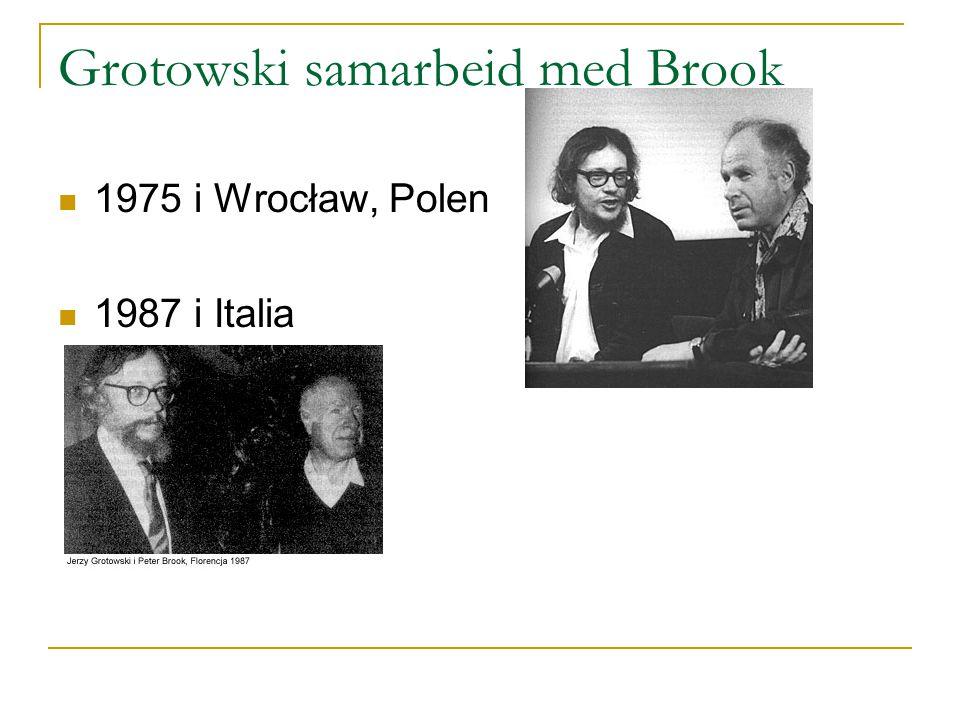 Grotowski samarbeid med Brook 1975 i Wrocław, Polen 1987 i Italia