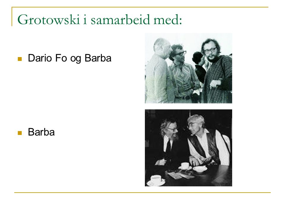 Grotowski i samarbeid med: Dario Fo og Barba Barba