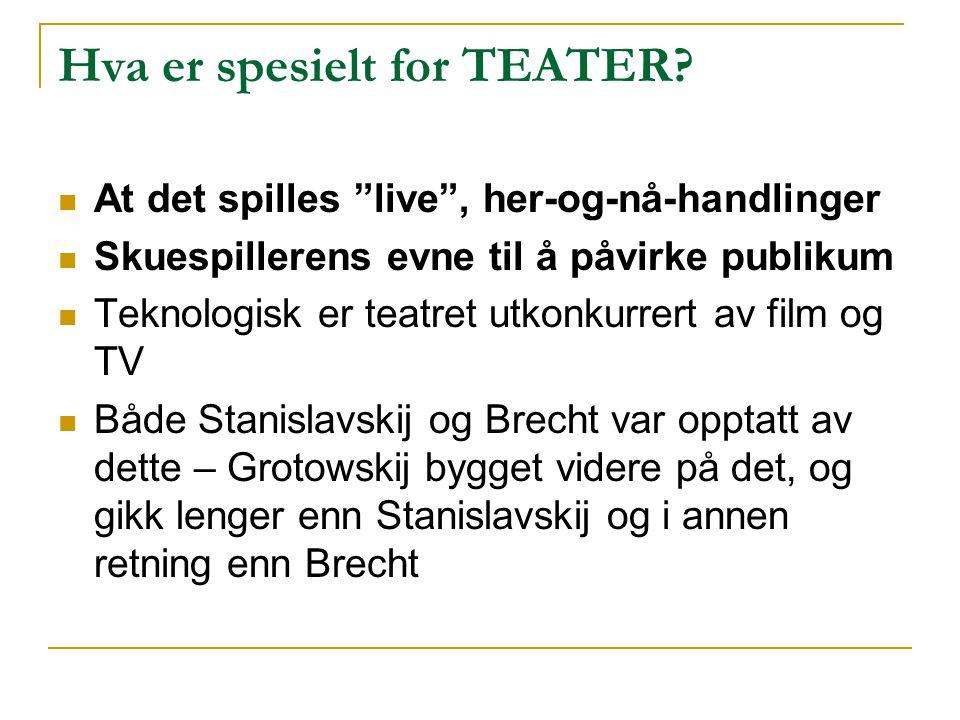 """Hva er spesielt for TEATER? At det spilles """"live"""", her-og-nå-handlinger Skuespillerens evne til å påvirke publikum Teknologisk er teatret utkonkurrert"""