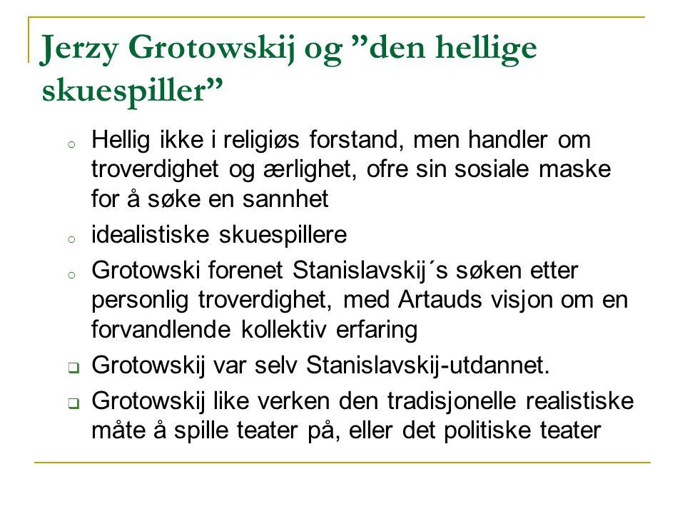 """Jerzy Grotowskij og """"den hellige skuespiller"""" o Hellig ikke i religiøs forstand, men handler om troverdighet og ærlighet, ofre sin sosiale maske for å"""