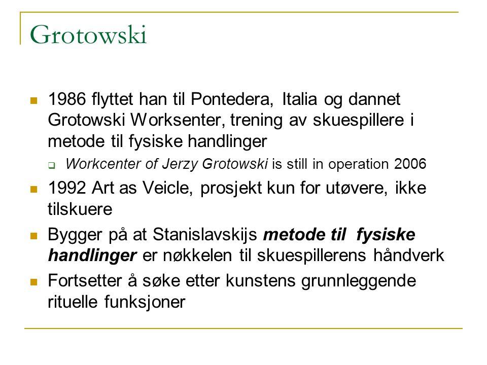Grotowski 1986 flyttet han til Pontedera, Italia og dannet Grotowski Worksenter, trening av skuespillere i metode til fysiske handlinger  Workcenter