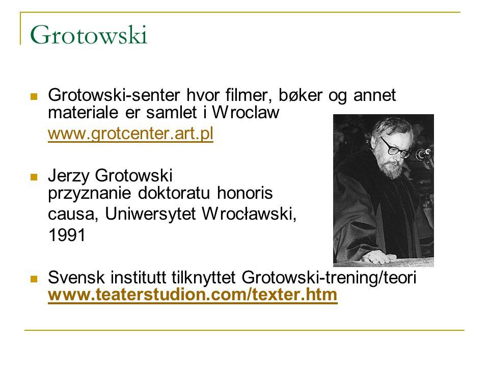 Grotowski Grotowski-senter hvor filmer, bøker og annet materiale er samlet i Wroclaw www.grotcenter.art.pl Jerzy Grotowski przyznanie doktoratu honori