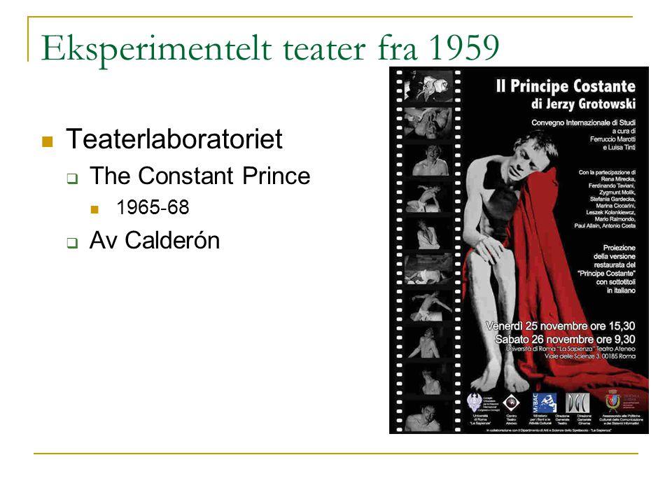 Eksperimentelt teater fra 1959 Teaterlaboratoriet  The Constant Prince 1965-68  Av Calderón