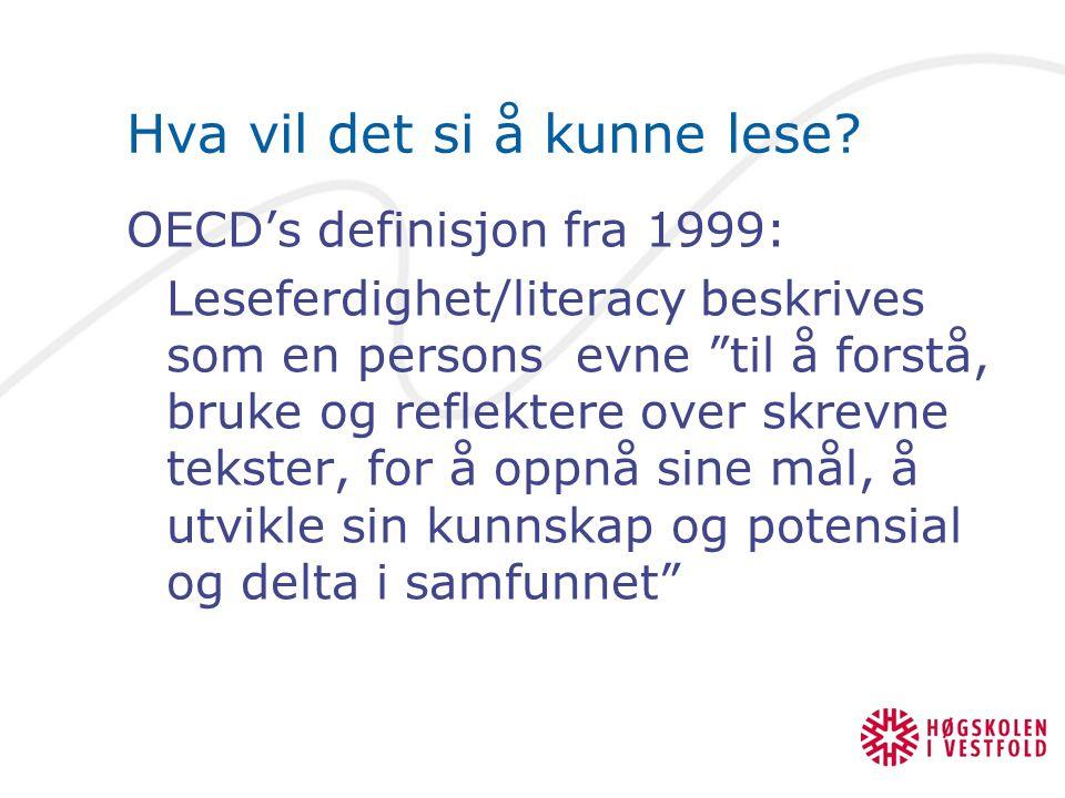 """Hva vil det si å kunne lese? OECD's definisjon fra 1999: Leseferdighet/literacy beskrives som en persons evne """"til å forstå, bruke og reflektere over"""