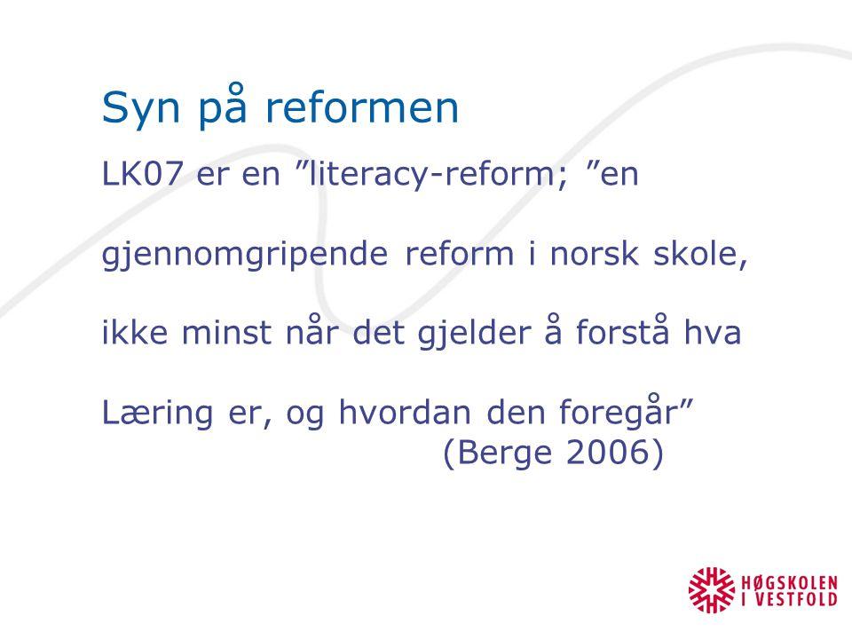 """Syn på reformen LK07 er en """"literacy-reform; """"en gjennomgripende reform i norsk skole, ikke minst når det gjelder å forstå hva Læring er, og hvordan d"""