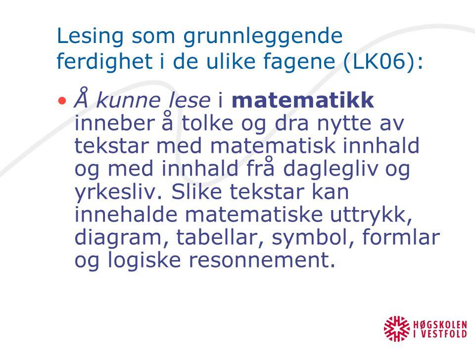 Lesing som grunnleggende ferdighet i de ulike fagene (LK06): Å kunne lese i matematikk inneber å tolke og dra nytte av tekstar med matematisk innhald