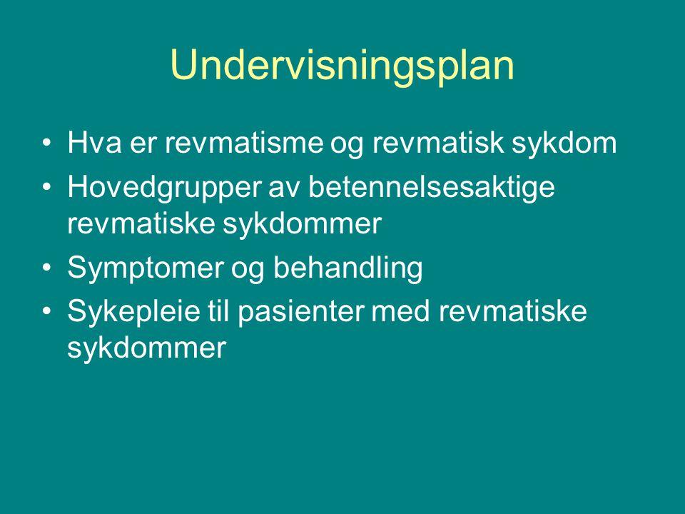 Undervisningsplan Hva er revmatisme og revmatisk sykdom Hovedgrupper av betennelsesaktige revmatiske sykdommer Symptomer og behandling Sykepleie til pasienter med revmatiske sykdommer