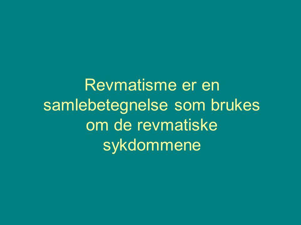 Revmatisme er en samlebetegnelse som brukes om de revmatiske sykdommene