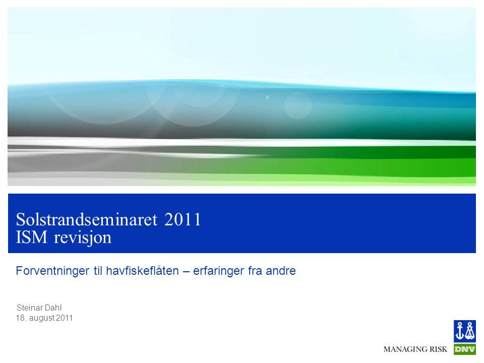 Steinar Dahl 18. august 2011 Solstrandseminaret 2011 ISM revisjon Forventninger til havfiskeflåten – erfaringer fra andre