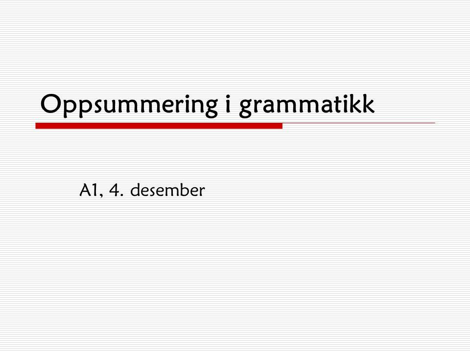 Oppsummering i grammatikk A1, 4. desember