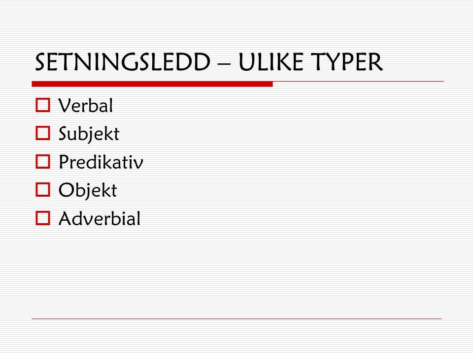SETNINGSLEDD  Setningsledd er deler av en setning som har en selvstendig syntaktisk funksjon  Setningsledd kan bestå av ett ord, flere ord (en frase
