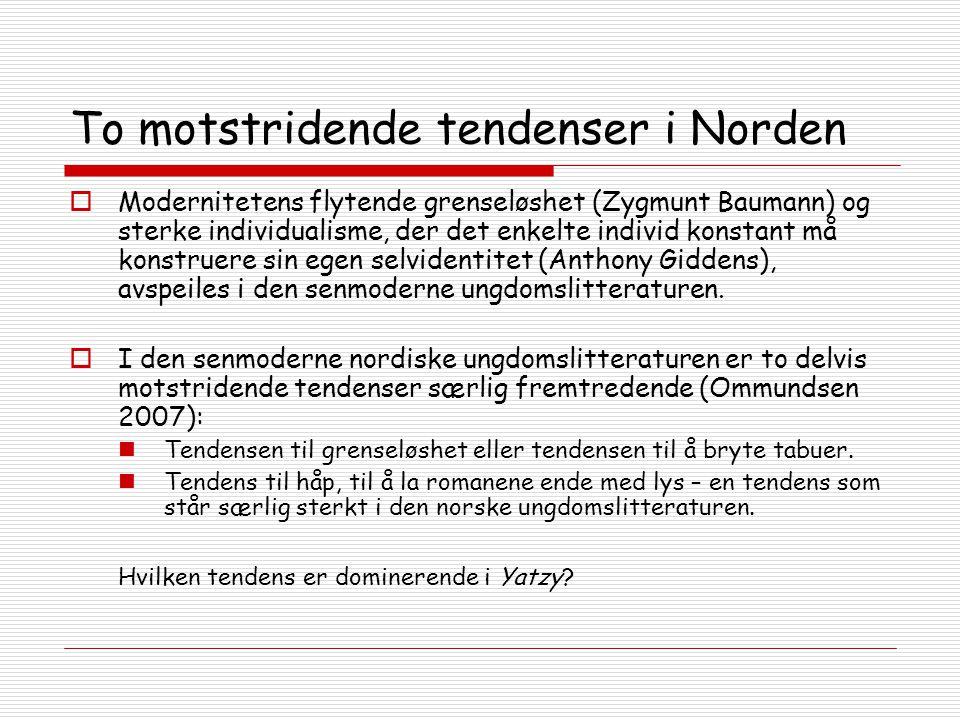 To motstridende tendenser i Norden  Modernitetens flytende grenseløshet (Zygmunt Baumann) og sterke individualisme, der det enkelte individ konstant