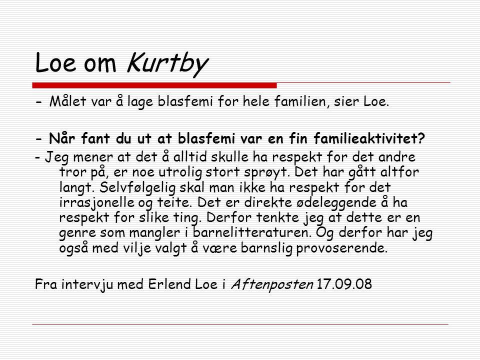 Loe om Kurtby - Målet var å lage blasfemi for hele familien, sier Loe. - Når fant du ut at blasfemi var en fin familieaktivitet? - Jeg mener at det å
