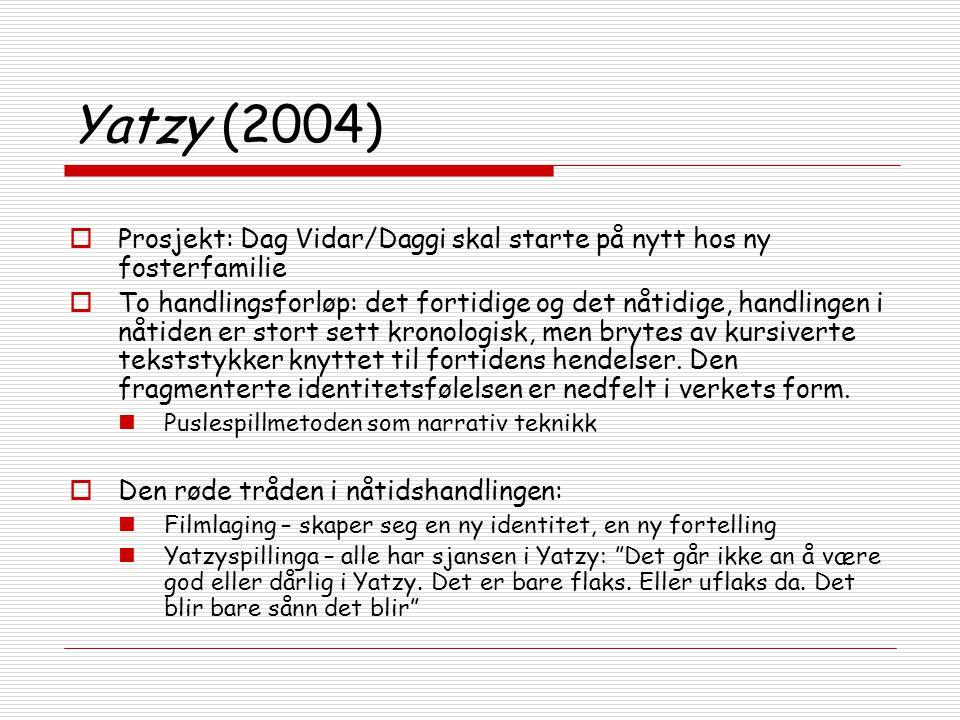 Yatzy (2004)  Prosjekt: Dag Vidar/Daggi skal starte på nytt hos ny fosterfamilie  To handlingsforløp: det fortidige og det nåtidige, handlingen i nå