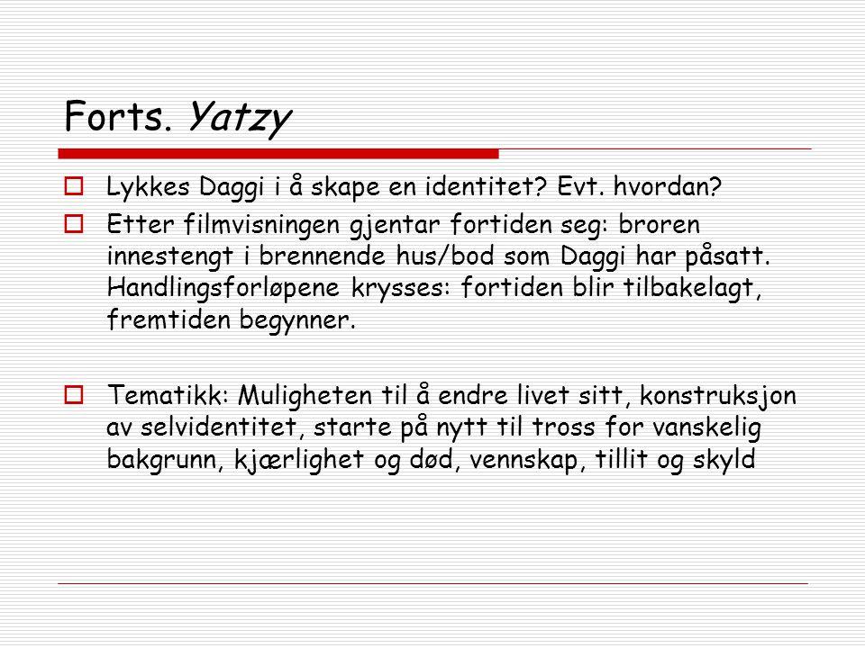 Forts. Yatzy  Lykkes Daggi i å skape en identitet? Evt. hvordan?  Etter filmvisningen gjentar fortiden seg: broren innestengt i brennende hus/bod so