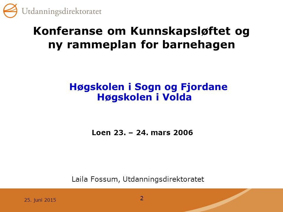 2 Konferanse om Kunnskapsløftet og ny rammeplan for barnehagen Høgskolen i Sogn og Fjordane Høgskolen i Volda Loen 23.