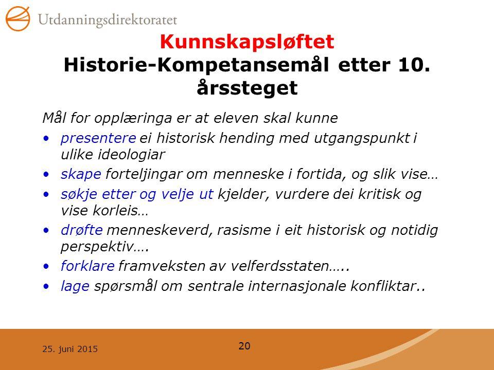 25.juni 2015 20 Kunnskapsløftet Historie-Kompetansemål etter 10.