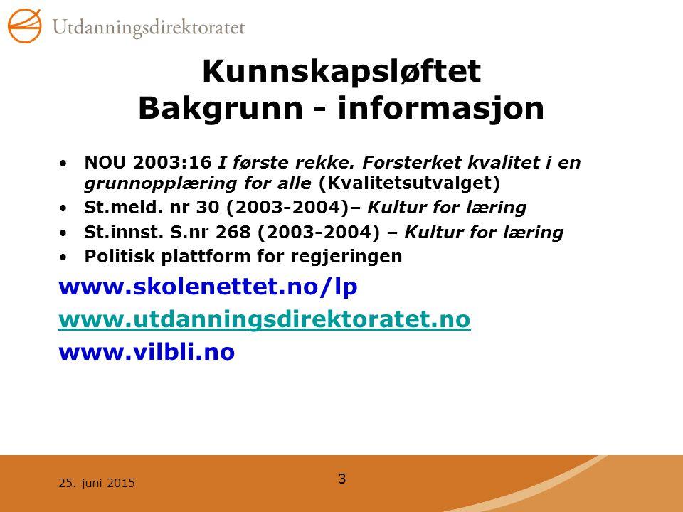 25.juni 2015 3 Kunnskapsløftet Bakgrunn - informasjon NOU 2003:16 I første rekke.