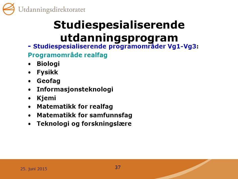 25. juni 2015 37 Studiespesialiserende utdanningsprogram - Studiespesialiserende programområder Vg1-Vg3: Programområde realfag Biologi Fysikk Geofag I