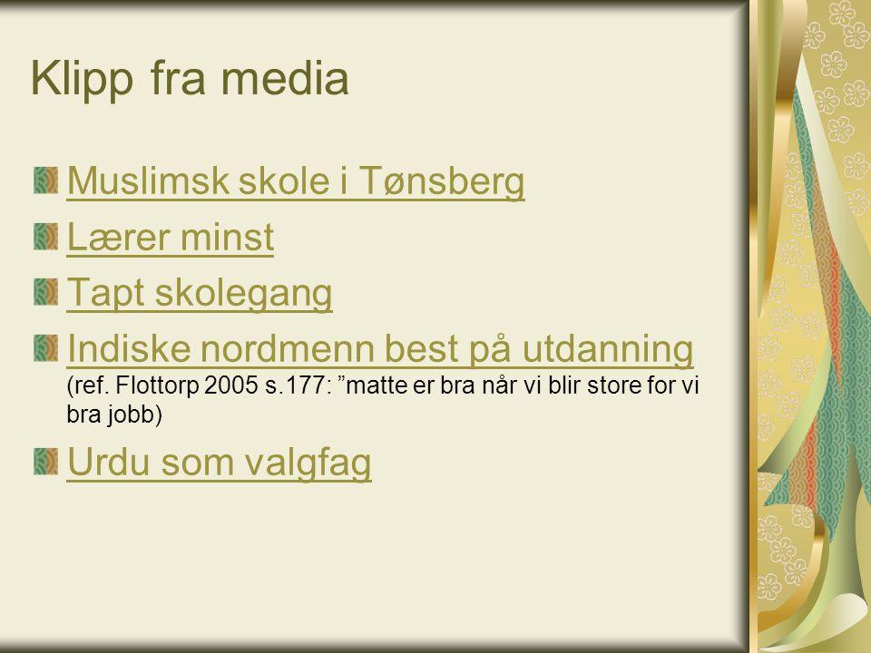 Klipp fra media Muslimsk skole i Tønsberg Lærer minst Tapt skolegang Indiske nordmenn best på utdanning Indiske nordmenn best på utdanning (ref. Flott