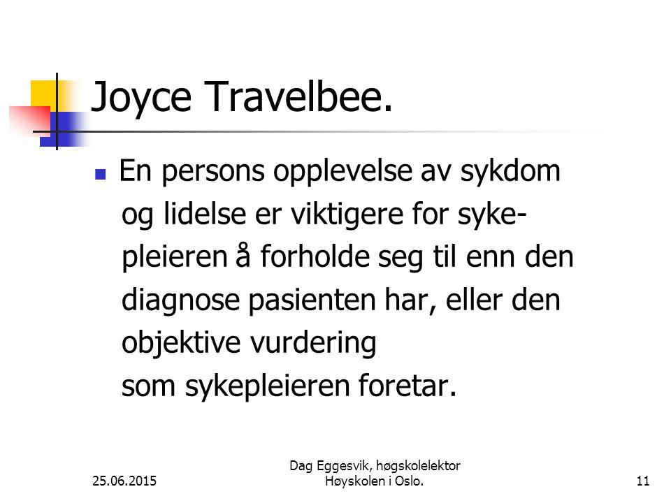 25.06.2015 Dag Eggesvik, høgskolelektor Høyskolen i Oslo.11 Joyce Travelbee.