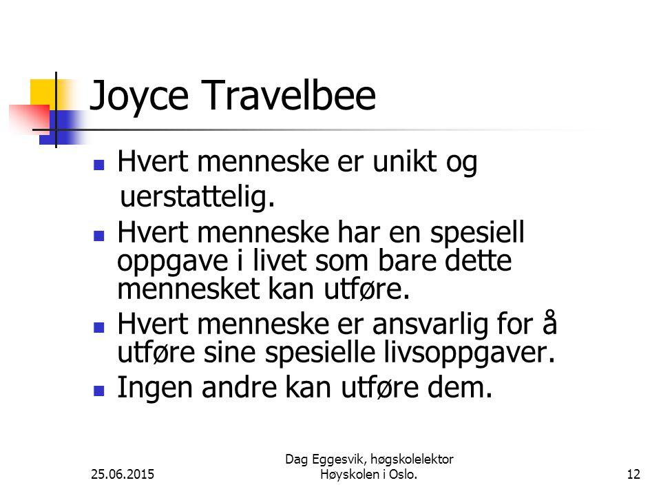 25.06.2015 Dag Eggesvik, høgskolelektor Høyskolen i Oslo.12 Joyce Travelbee Hvert menneske er unikt og uerstattelig.