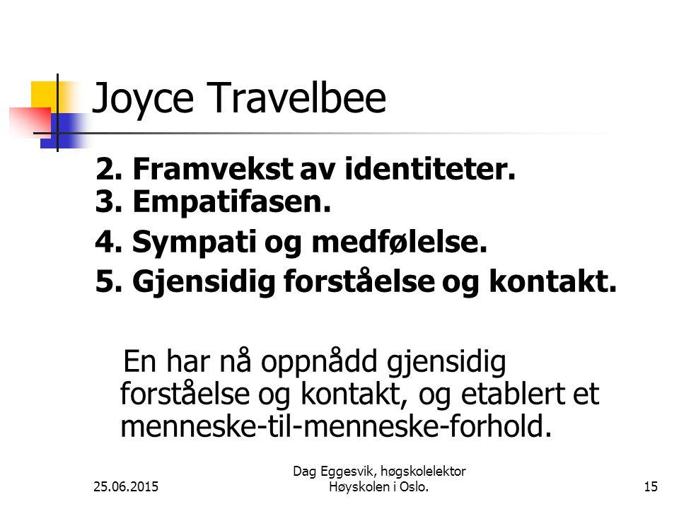 25.06.2015 Dag Eggesvik, høgskolelektor Høyskolen i Oslo.15 Joyce Travelbee 2.