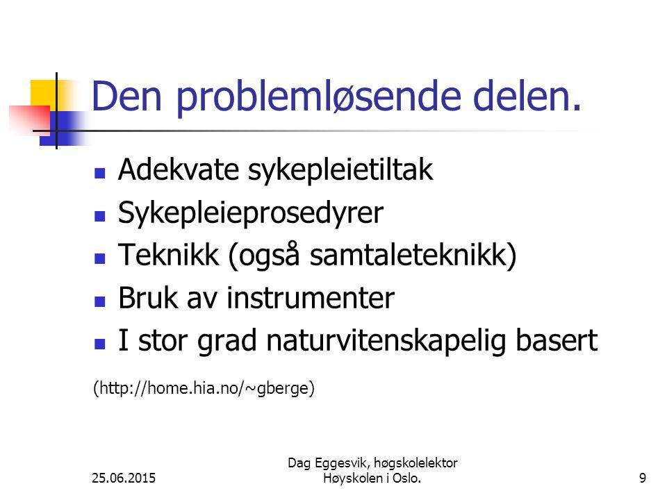25.06.2015 Dag Eggesvik, høgskolelektor Høyskolen i Oslo.9 Den problemløsende delen.