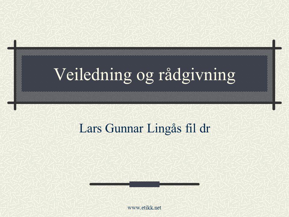 www.etikk.net Veiledning og rådgivning Lars Gunnar Lingås fil dr