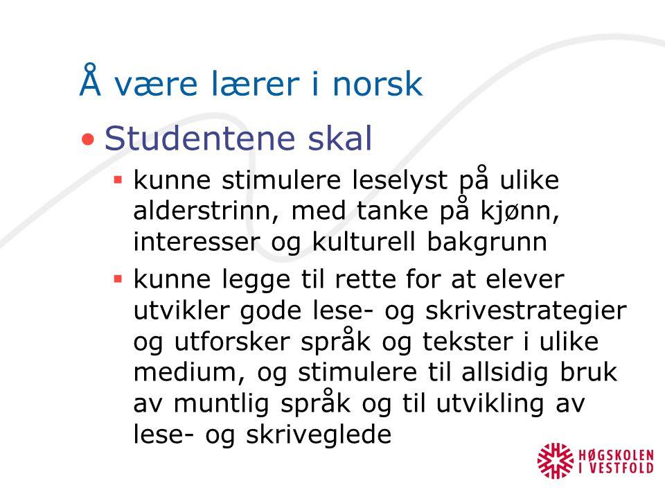 Å være lærer i norsk Studentene skal  kunne stimulere leselyst på ulike alderstrinn, med tanke på kjønn, interesser og kulturell bakgrunn  kunne leg