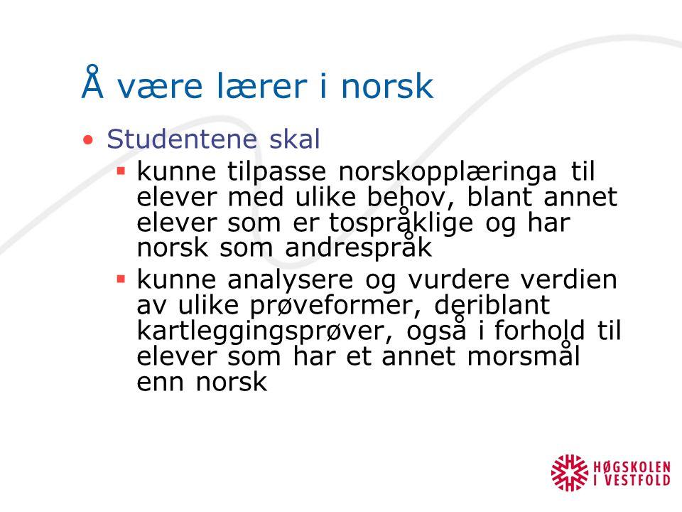 Å være lærer i norsk Studentene skal  kunne tilpasse norskopplæringa til elever med ulike behov, blant annet elever som er tospråklige og har norsk s
