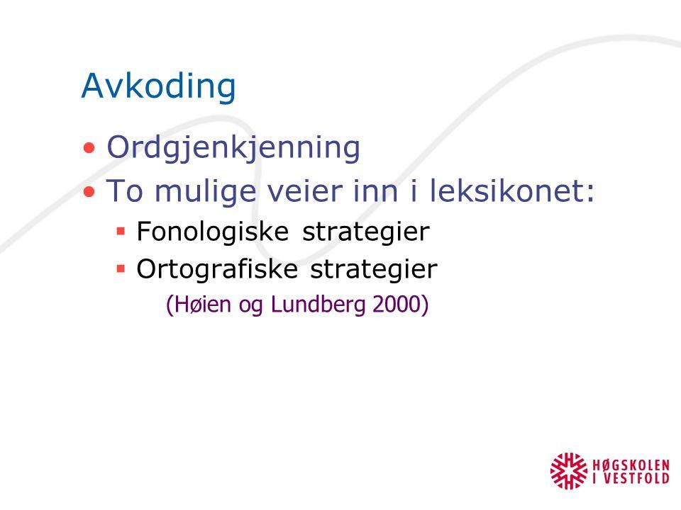 Avkoding Ordgjenkjenning To mulige veier inn i leksikonet:  Fonologiske strategier  Ortografiske strategier (Høien og Lundberg 2000)