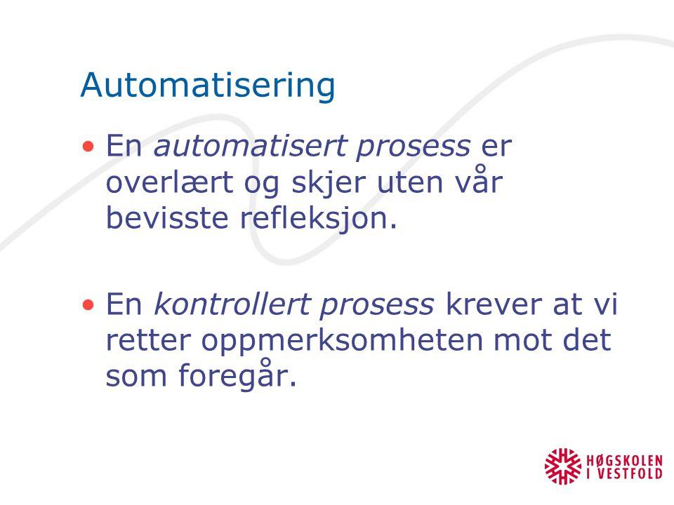 Automatisering En automatisert prosess er overlært og skjer uten vår bevisste refleksjon. En kontrollert prosess krever at vi retter oppmerksomheten m