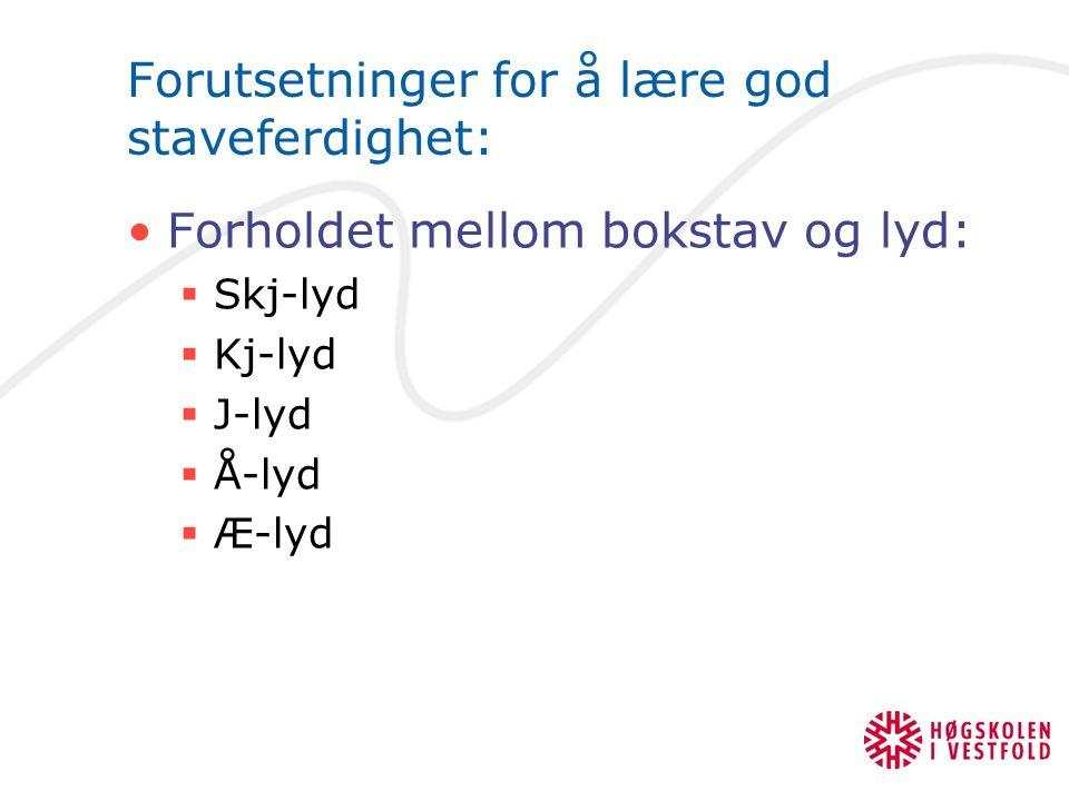 Forutsetninger for å lære god staveferdighet: Forholdet mellom bokstav og lyd:  Skj-lyd  Kj-lyd  J-lyd  Å-lyd  Æ-lyd