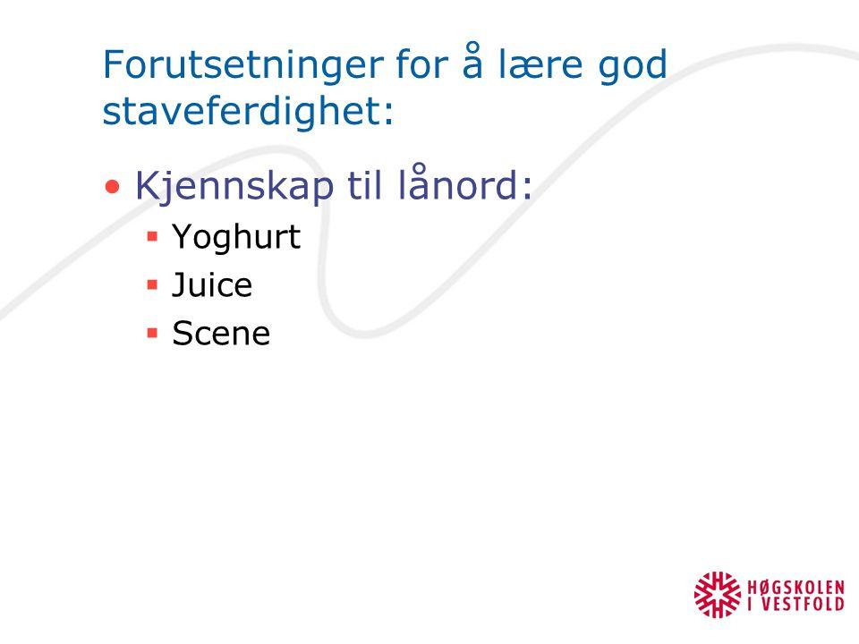 Forutsetninger for å lære god staveferdighet: Kjennskap til lånord:  Yoghurt  Juice  Scene