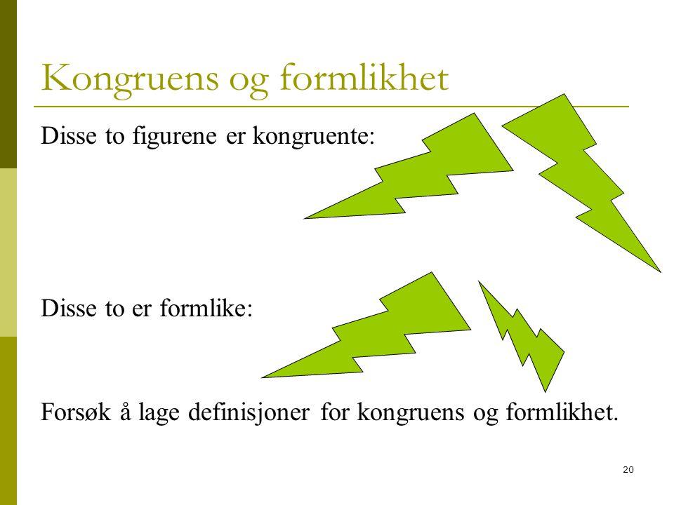 20 Kongruens og formlikhet Disse to figurene er kongruente: Disse to er formlike: Forsøk å lage definisjoner for kongruens og formlikhet.
