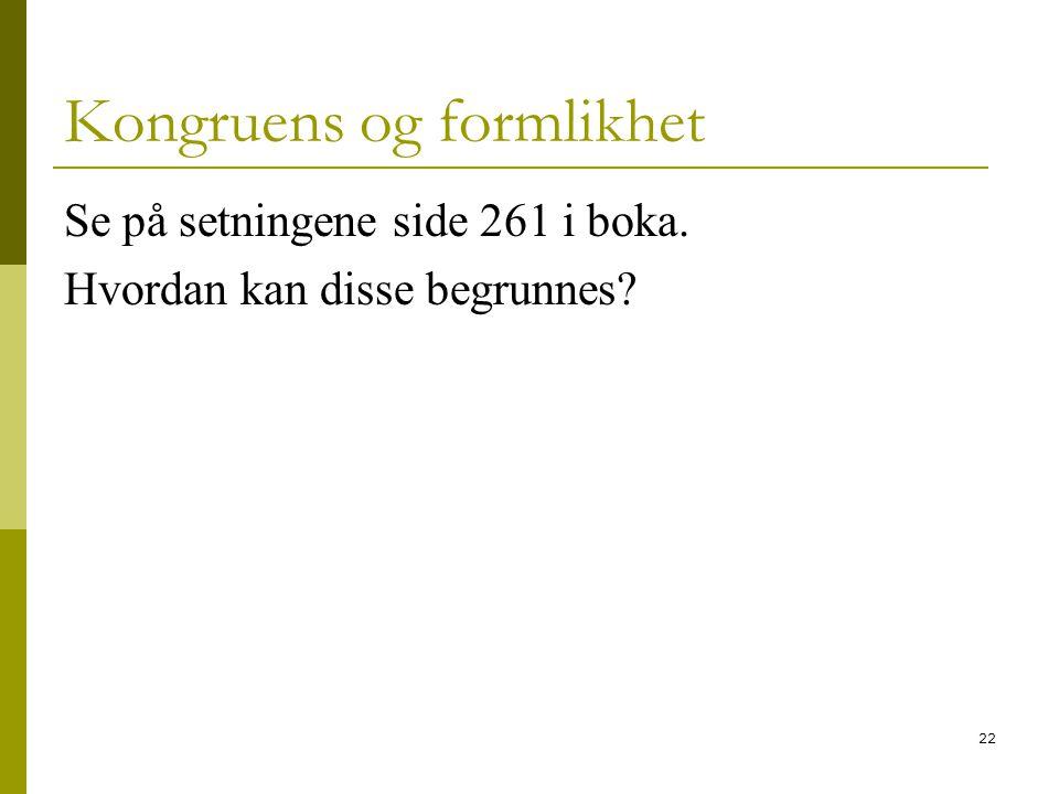 22 Kongruens og formlikhet Se på setningene side 261 i boka. Hvordan kan disse begrunnes?
