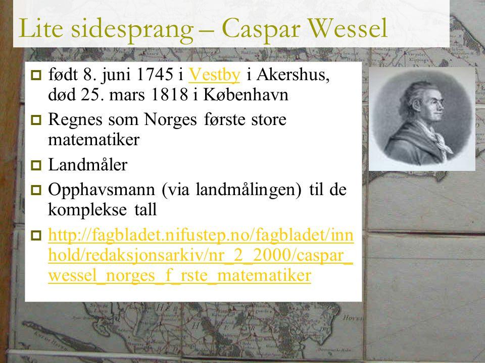 3 Lite sidesprang – Caspar Wessel  født 8. juni 1745 i Vestby i Akershus, død 25. mars 1818 i KøbenhavnVestby  Regnes som Norges første store matema