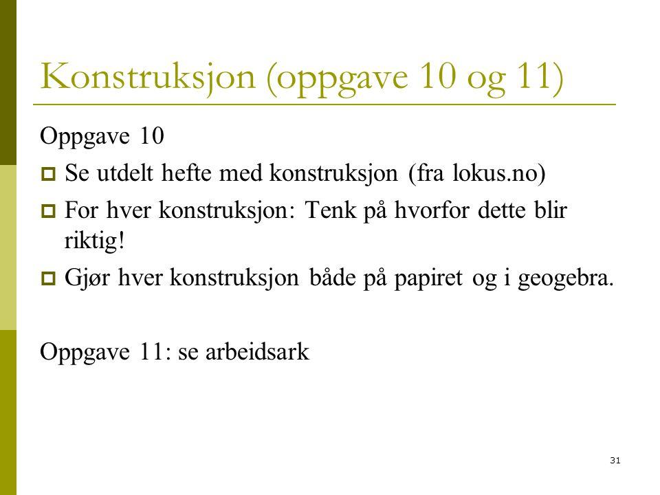 31 Konstruksjon (oppgave 10 og 11) Oppgave 10  Se utdelt hefte med konstruksjon (fra lokus.no)  For hver konstruksjon: Tenk på hvorfor dette blir ri