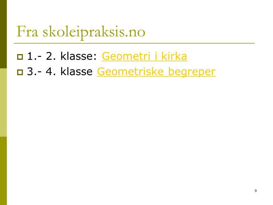 9 Fra skoleipraksis.no  1.- 2. klasse: Geometri i kirkaGeometri i kirka  3.- 4. klasse Geometriske begreperGeometriske begreper