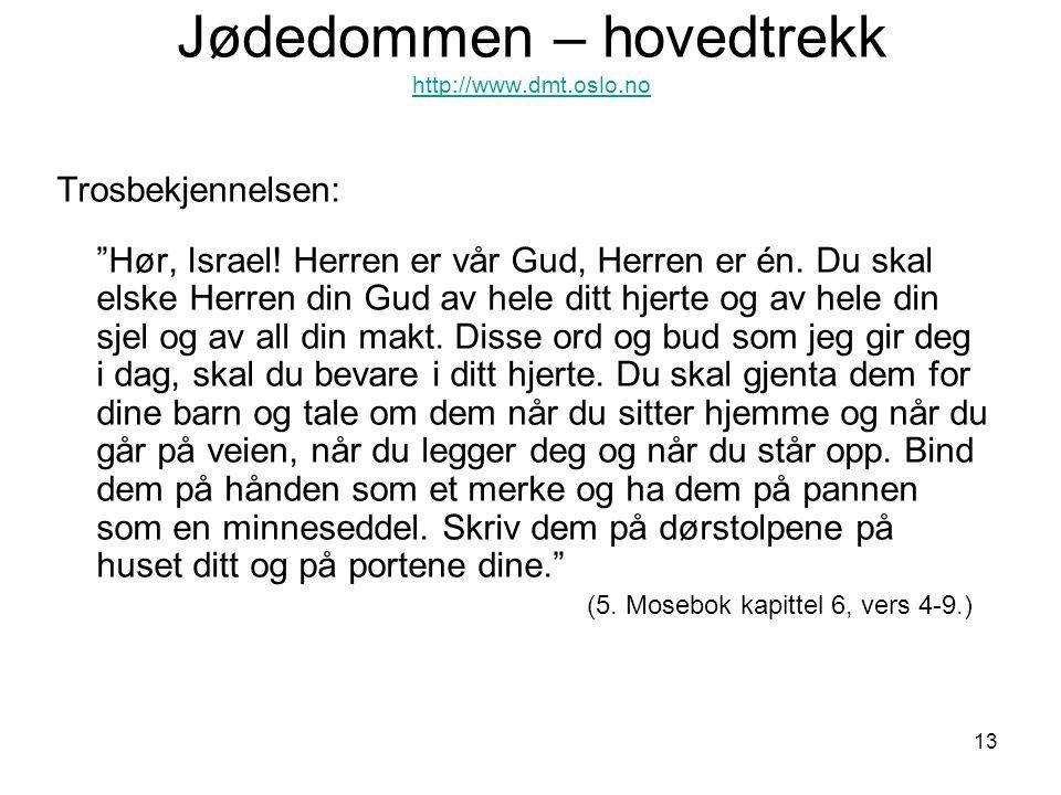 """13 Jødedommen – hovedtrekk http://www.dmt.oslo.no http://www.dmt.oslo.no Trosbekjennelsen: """"Hør, Israel! Herren er vår Gud, Herren er én. Du skal elsk"""