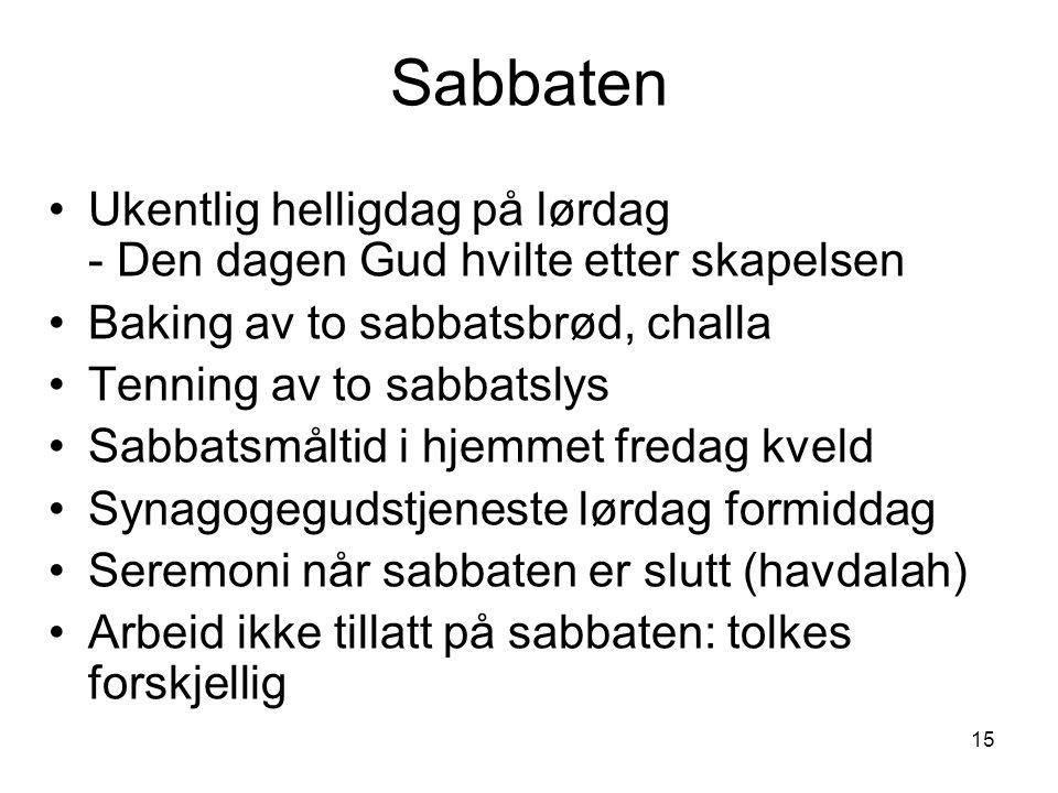15 Sabbaten Ukentlig helligdag på lørdag - Den dagen Gud hvilte etter skapelsen Baking av to sabbatsbrød, challa Tenning av to sabbatslys Sabbatsmålti