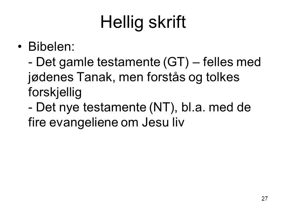 27 Hellig skrift Bibelen: - Det gamle testamente (GT) – felles med jødenes Tanak, men forstås og tolkes forskjellig - Det nye testamente (NT), bl.a. m
