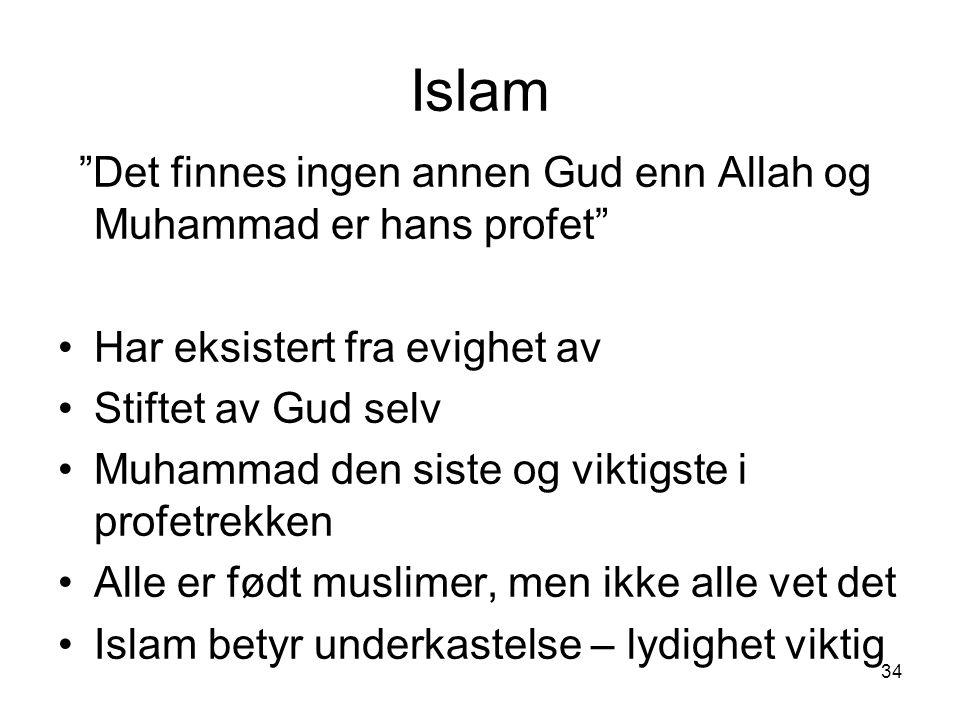 """34 Islam """"Det finnes ingen annen Gud enn Allah og Muhammad er hans profet"""" Har eksistert fra evighet av Stiftet av Gud selv Muhammad den siste og vikt"""