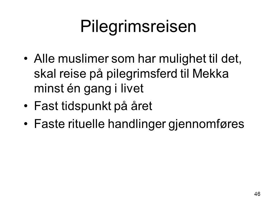 46 Pilegrimsreisen Alle muslimer som har mulighet til det, skal reise på pilegrimsferd til Mekka minst én gang i livet Fast tidspunkt på året Faste ri