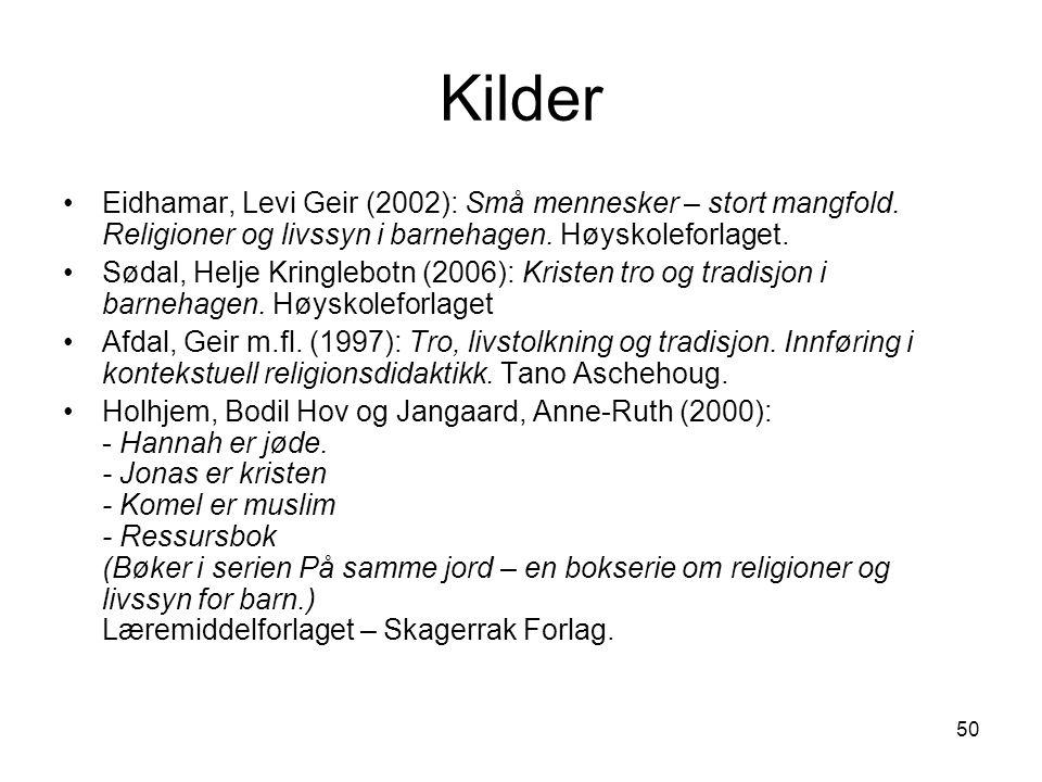 50 Kilder Eidhamar, Levi Geir (2002): Små mennesker – stort mangfold. Religioner og livssyn i barnehagen. Høyskoleforlaget. Sødal, Helje Kringlebotn (