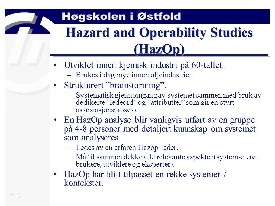 """20 Hazard and Operability Studies (HazOp) Utviklet innen kjemisk industri på 60-tallet. –Brukes i dag mye innen oljeindustrien Strukturert """"brainstorm"""