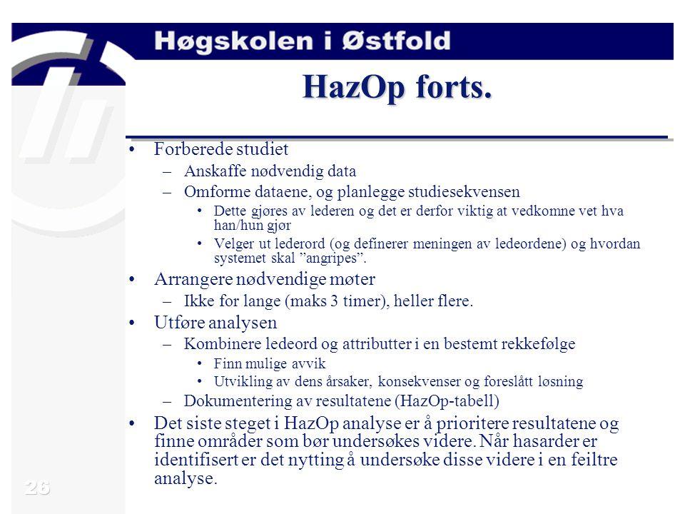26 HazOp forts. Forberede studiet –Anskaffe nødvendig data –Omforme dataene, og planlegge studiesekvensen Dette gjøres av lederen og det er derfor vik