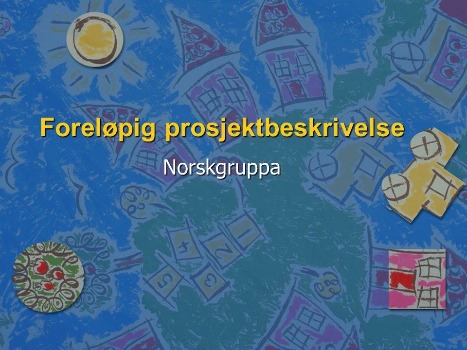 Foreløpig prosjektbeskrivelse Norskgruppa