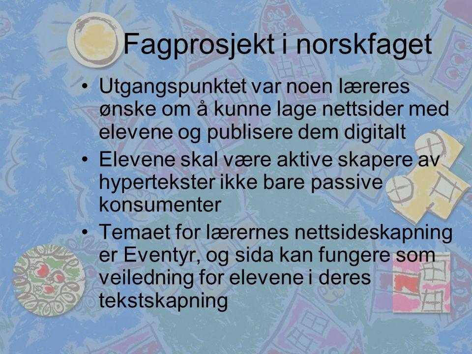 Fagprosjekt i norskfaget Utgangspunktet var noen læreres ønske om å kunne lage nettsider med elevene og publisere dem digitalt Elevene skal være aktiv